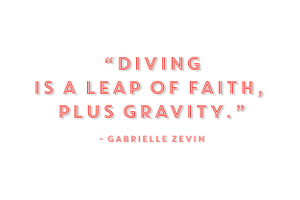 Diving is a Leap of Faith Quote by Gabrielle Zevin