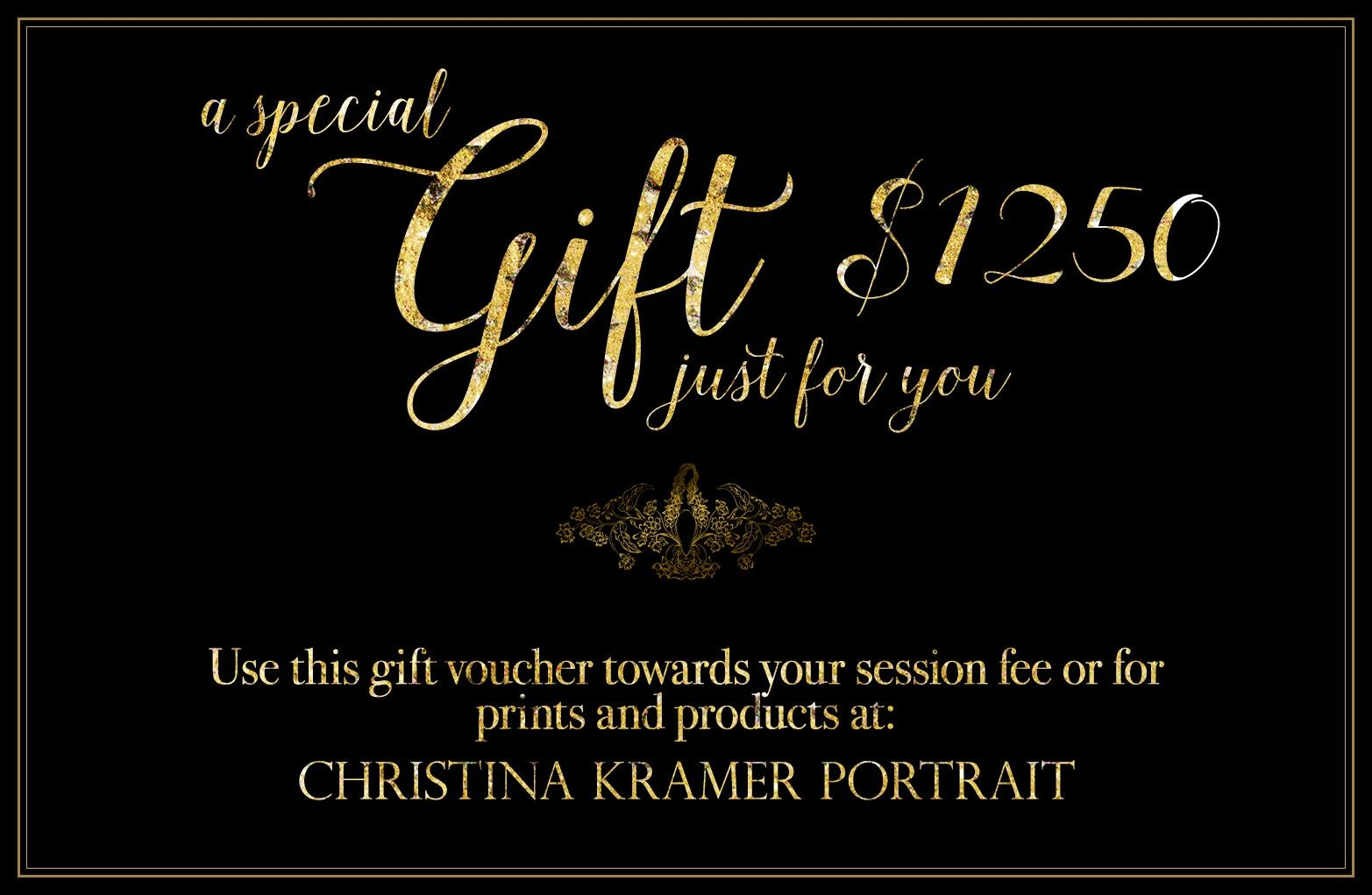A special gift just for you. Use this $1250 gift voucher towards your session fee or for prints and products at: CHRISTINA KRAMER PORTRAIT — LONG BEACH, NEW YORK © Christina Tisi Kramer