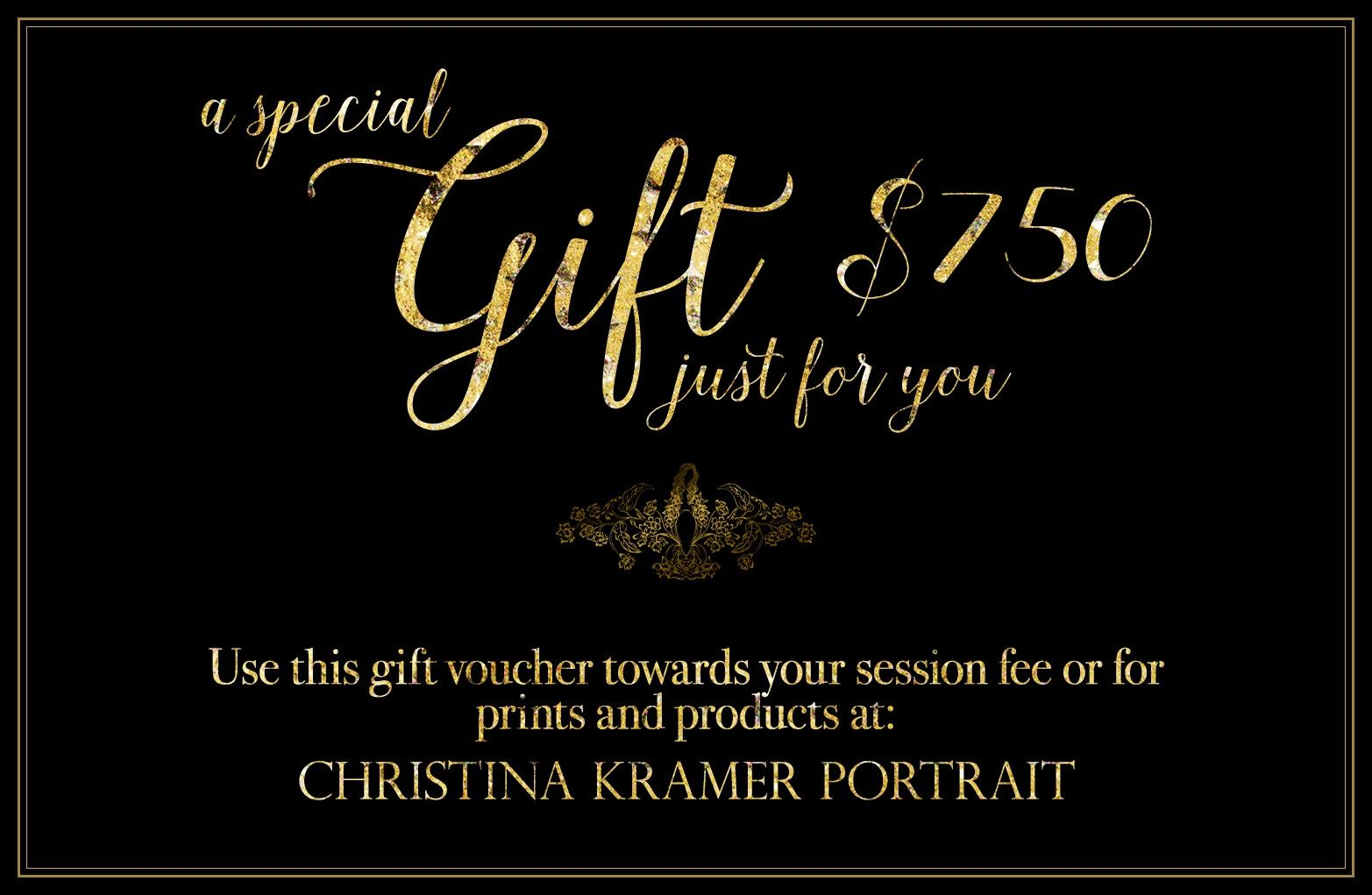 A special gift just for you. Use this $750 gift voucher towards your session fee or for prints and products at: CHRISTINA KRAMER PORTRAIT — LONG BEACH, NEW YORK © Christina Tisi Kramer