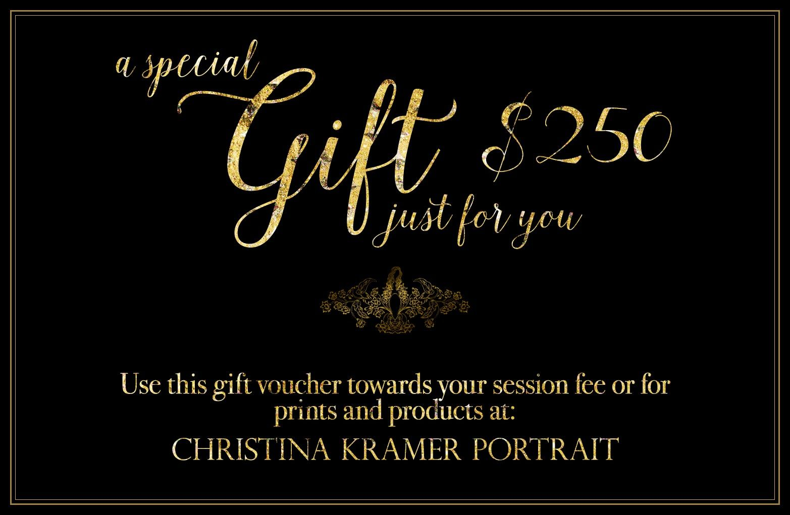 A special gift just for you. Use this $250 gift voucher towards your session fee or for prints and products at: CHRISTINA KRAMER PORTRAIT — LONG BEACH, NEW YORK © Christina Tisi Kramer
