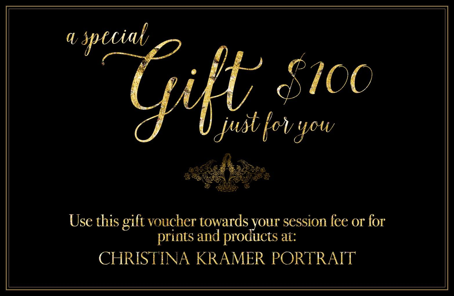 A special gift just for you. Use this $100 gift voucher towards your session fee or for prints and products at: CHRISTINA KRAMER PORTRAIT — LONG BEACH, NEW YORK © Christina Tisi Kramer