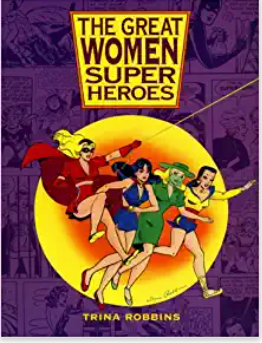 The Great Women Super Heroes by Trina Robbins