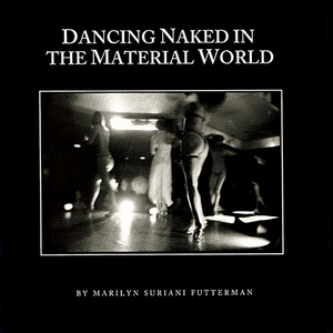 Dancing Naked in the Material World, 1992.