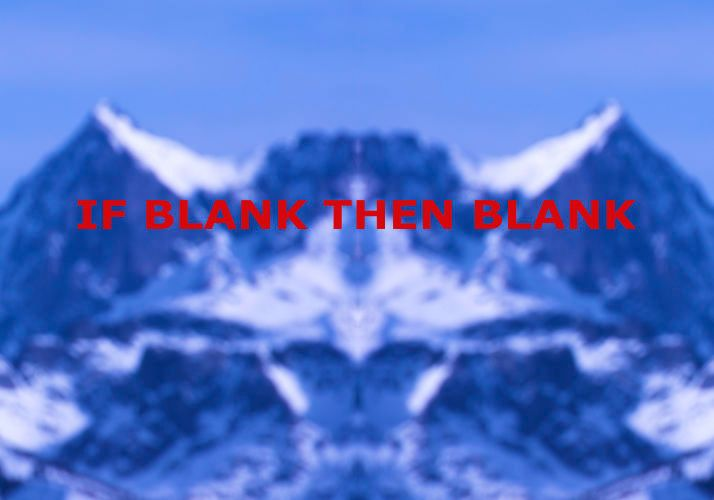 IF BLANK THEN BLANK