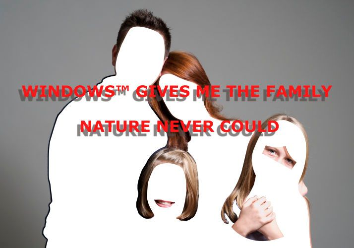 WINDOWS GIVES ME THE FAMILY NATURE NEVER COULD
